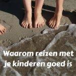 Waarom reizen met je kinderen goed is