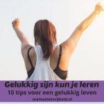 10 tips om elke dag gelukkig te zijn. Wie wil dat nou niet!