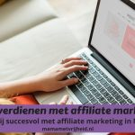 Geld verdienen met affiliate marketing – Zo word jij succesvol met affiliate marketing in Nederland