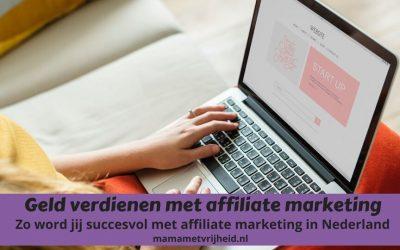 Geld verdienen met affiliate marketing – Zo word jij succesvol met affiliate marketing in Nederland