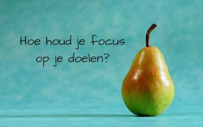 Hoe houd je de focus op je doelen?