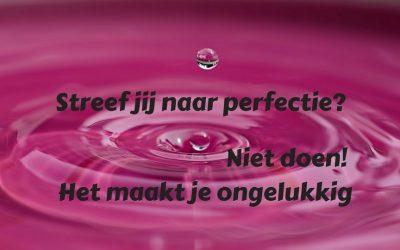 Streef jij naar perfectie? Niet doen! Het maakt je ongelukkig