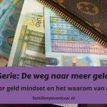 Serie: De weg naar meer geld – Deel 1 Over geld mindset en het waarom van deze serie