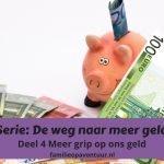 Serie: De weg naar meer geld – Deel 4 Meer grip op ons geld