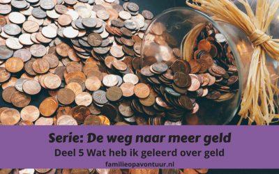 Serie: De weg naar meer geld – Deel 5 Wat heb ik geleerd over geld