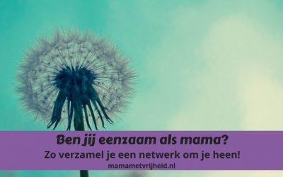 Eenzaam als mama. Verzamel een netwerk om je heen