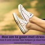 Omgaan met stress. Hier 9 tips zodat jij als mama de wereld aan kan
