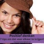 Positief denken – 7 tips om dat voor elkaar te krijgen!