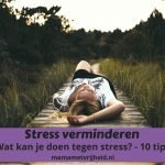 Stress verminderen: Wat kun je doen tegen stress? – 10 tips