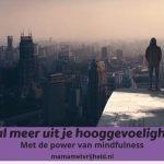 Haal meer uit je hooggevoeligheid met de power van mindfulness