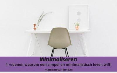 Minimaliseren: 4 redenen waarom jij een simpel en minimalistisch leven wilt!