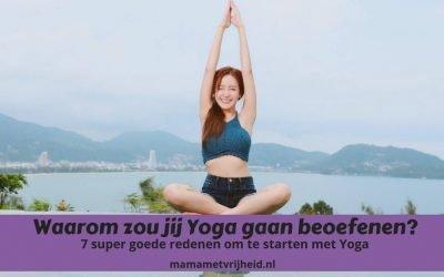 Waarom moet jij Yoga beoefenen? – 7 super goede redenen om direct te starten met Yoga