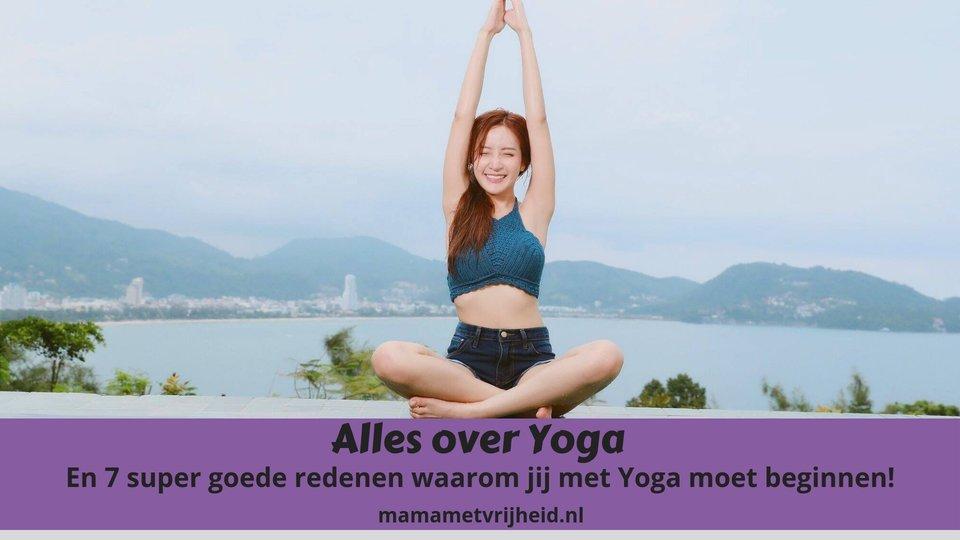 Alles over Yoga en 7 super goede redenen waarom jij er direct mee moet beginnen
