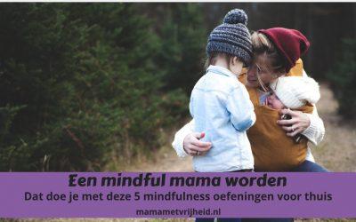 Mindful mama worden – Dat doe je met deze 5 mindfulness oefeningen voor thuis