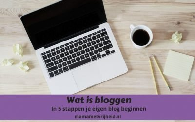 Wat is bloggen – In 5 stappen je eigen blog beginnen