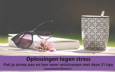 Oplossingen tegen stress – Pak je stress aan en leer ontstressen met 21 praktische tips