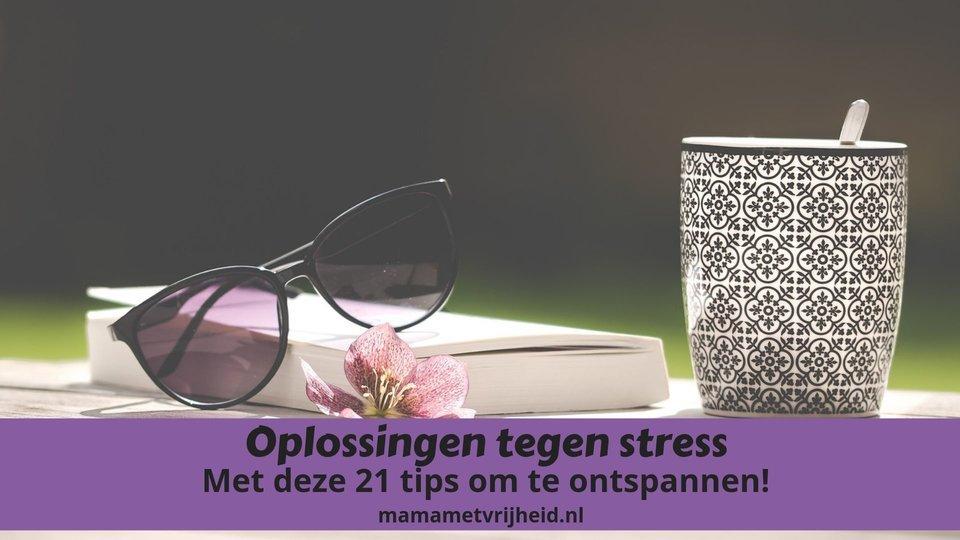 Oplossingen tegen stress – Met deze 21 tips om te ontspannen