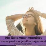 Me time – 18 tips om als moeder goed voor jezelf te zorgen zonder schuldgevoel