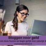 Bloggen voor geld – Voorkom deze fouten en begin gelijk met zakelijk bloggen