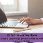 Effectiever werken – Met deze 5 tips leer je productiever werken