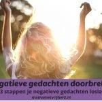 Negatieve gedachten doorbreken – In 3 stappen je negatieve gedachten loslaten