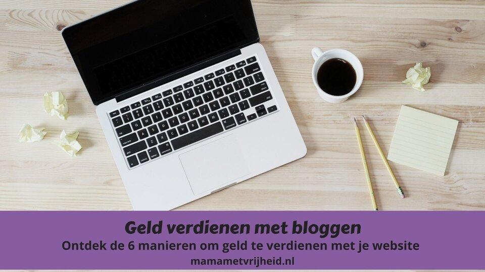 Geld verdienen met bloggen – 6 manieren om geld te verdienen met je website