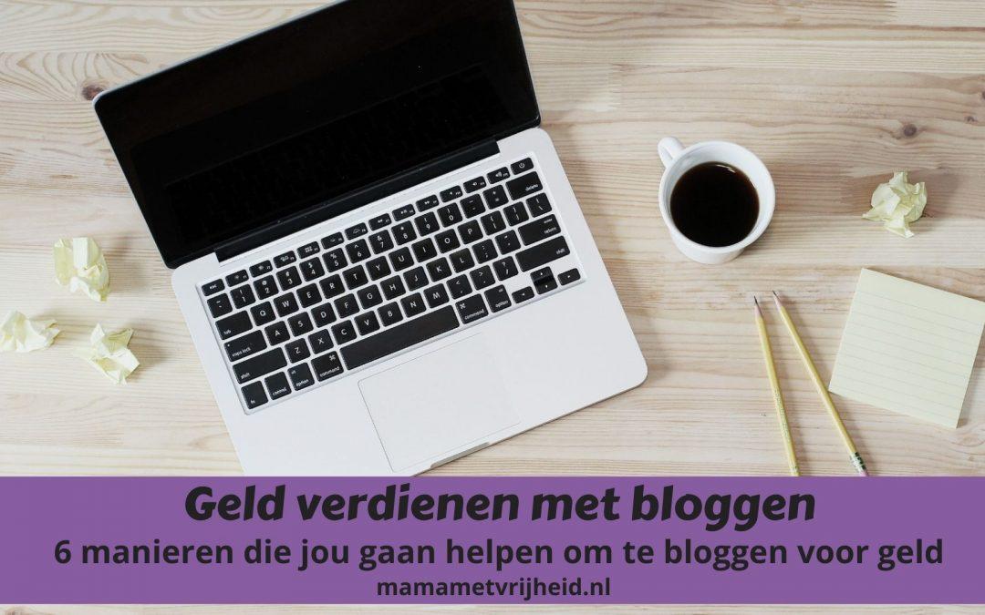 Geld verdienen met bloggen – 6 manieren die jou helpen om te bloggen voor geld